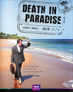 Death in Paradise: Quintessentially British cop, Richard Poole, is a fish out of water when he is sent to the tiny island of Saint Marie to solve a mysterious murder.
