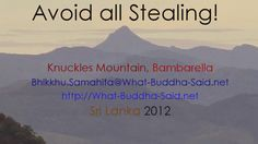 Avoid all Stealing & Fraud ..  https://vimeo.com/54227593  Any Buddhist disciple should avoid taking anything from anywhere knowing it belongs to another. He should neither steal, nor swindle, nor incite others to steal or cheat. He should completely avoid all theft, deception and fraud. Sutta Nipata 2.397