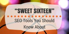 The Top Sweet Sixteen SEO Tools You Should Know About