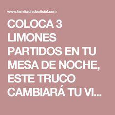 COLOCA 3 LIMONES PARTIDOS EN TU MESA DE NOCHE, ESTE TRUCO CAMBIARÁ TU VIDA PARA SIEMPRE, AUNQUE NO LO CREAS!!! | familia chida