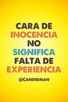 """""""Cara de #Inocencia no significa falta de #Experiencia"""". @candidman #Frases"""