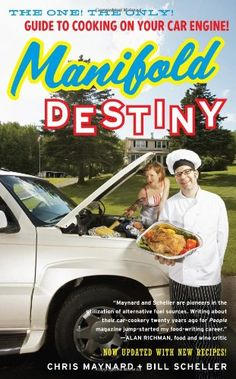 Manifold Destiny: The One! The Only! Guide to Cooking on Your Car Engine! by Chris Maynard,http://www.amazon.com/dp/1416596232/ref=cm_sw_r_pi_dp_GESttb0DZF14B8HP