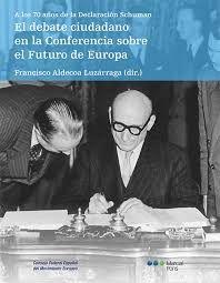 El debate ciudadano en la conferencia sobre el futuro de Europa a los 70 años de la Declaración Schuman / Francisco Aldecoa Luzárraga(dir.); , 2020. Future Tense, Universe, Europe, Tourism