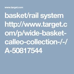 basket/rail system http://www.target.com/p/wide-basket-calleo-collection-/-/A-50817544