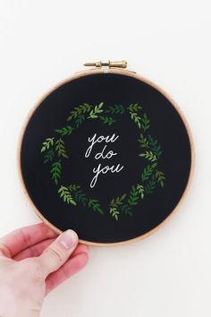 Get an embroidery hoop that gives you a pep talk.