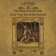 Lifted or The Story Is in the Soil, Keep Your Ear to the Ground – Bright Eyes – Ouça e descubra músicas na Last.fm