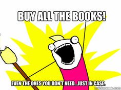 Buy all the books! (Even the ones you dont need...just in case)