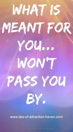 What Is Meant For You... Won't Pass You By.