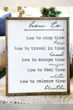 """HOW TO stop time: kiss, travel in time: read, escape time: music, feel time: write, release time: breathe. Rustic Farmhouse Decor, Rustic Decor, Cottage Farmhouse, Farmhouse Signs, Vintage Decor, Inspirational Signs, Wooden Signs, Rustic Wood Signs, Wall Tapestry"