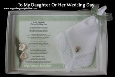 To My Daughter On Her Wedding Day Gift  Set  $16.00 each  This gift set is a perfect keepsake gift to give your daughter on her wedding day to tell her how much you love her. She can carry the hanky and she can wear the angel pin, carry it on the hanky or pin it somewhere on her bouquet. This gift boxed set includes your choice of a white lace-trimmed or embroidered hanky with your choice of angel pins.  #bride  #wedding