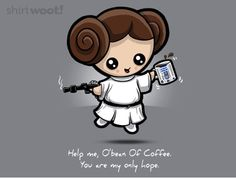 Help me, O'bean of Coffee. You're my only hope.