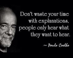there are people that are not worth of your time explaining things to them, some are not open minded enough.