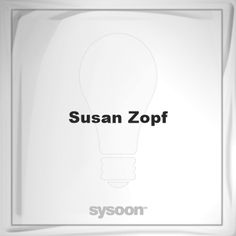 Susan Zopf: Page about Susan Zopf #member #website #sysoon #about