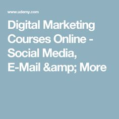 Digital Marketing Courses Online - Social Media, E-Mail & More