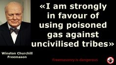 """Winston Churchill was freemason and strongly racist Winston Churchill said: """"I am strongly in favour of using poisoned gas against uncivilised tribes"""" From:"""
