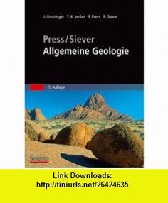 Press/Siever - Allgemeine Geologie (Sav Geowissenschaften) (German Edition) (9783827418128) John Grotzinger, Thomas H. Jordan, Frank Press, Raymond Siever, V. Schweizer , ISBN-10: 3827418127  , ISBN-13: 978-3827418128 ,  , tutorials , pdf , ebook , torrent , downloads , rapidshare , filesonic , hotfile , megaupload , fileserve