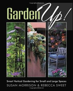 Garden Up! Smart Vertical Gardening for Small and Large Spaces by Susan Morrison,http://www.amazon.com/dp/B0096IYEHW/ref=cm_sw_r_pi_dp_noYksb0HK2P0B2ZJ