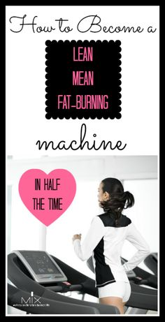 How to Become a Lean, Mean, Fat-Burning Machine {in Half the Time} | www.mixwellness.com