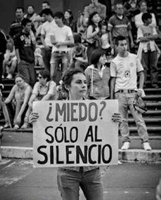 Al silencio le tengo mucho miedo! Vamos Mexico!!! Levantamos la voz y que el mundo sepa que clase de gobierno tenemos que vivir día a día.
