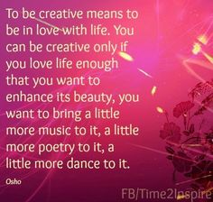 """Creativity quote via """"Time 2 Inspire"""" at www.Facebook.com/Time222Inspire"""