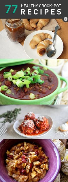 77 Healthy Crock-Pot Recipes... so many good ideas in here! I'm definitely going to start making apple cinnamon oatmeal the night before! Hot breakfast ready when you wake up... genius!
