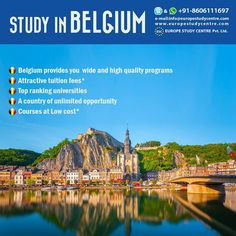 STUDY IN BELGIUM  Belgium provides you wide and high quality programs Attractive tuition fees* Top ranking universities  A country of unlimited opportunity Courses at Low cost*  Hotline & WhatsApp : +91-8606111697 e-mail:info@europestudycentre.com www.europestudycentre.com