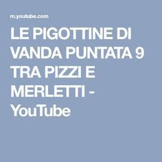 LE PIGOTTINE DI VANDA PUNTATA 9 TRA PIZZI E MERLETTI - YouTube