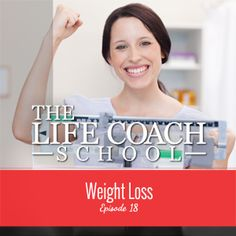 TheLifeCoachSchool.com | Podcast Episode #18: Weight Loss