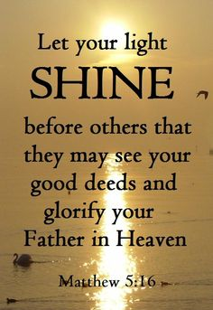 Let your little light shine. Matthew 5:16