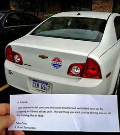 I think I'll go around leaving this note on cars and kindly removing the sticker for the poor person whe's car got vandalized