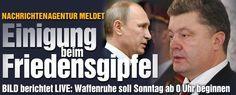 """Einigung bei Ukraine-Gipfel erzielt http://www.bild.de/bildlive/2015/12-ukraine-einigung-39737464.bild.html Old: Ist der Friedensgipfel gescheitert?Separatisten verweigern Unterschrift zur Waffenruhe Poroschenko: """"Russland stellt inakzeptable Bedingungen"""" ++ Verhandlungen seit mehr als 17 Stunden http://www.bild.de/politik/ausland/ukraine/obama-droht-putin-vor-ukraine-gipfel-in-minsk-39718336.bild.html"""