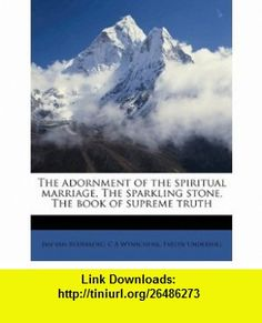 The adornment of the spiritual marriage, The sparkling stone, The book of supreme truth (9781171635895) Jan van Ruusbroec, C A Wynschenk, Evelyn Underhill , ISBN-10: 1171635893  , ISBN-13: 978-1171635895 ,  , tutorials , pdf , ebook , torrent , downloads , rapidshare , filesonic , hotfile , megaupload , fileserve