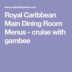 Cruising All About The Food  Royal Caribbean Caribbean And Cruises Fair Allure Of The Seas Main Dining Room Menu 2018