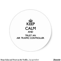 Keep Calm and Trust an Air Traffic Controller Classic Round Sticker