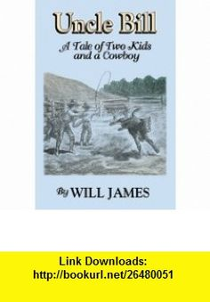 Uncle Bill A Tale of Two Kids and a Cowboy (Tumbleweed) (9780878423798) Will James, Jennifer Carey , ISBN-10: 0878423796  , ISBN-13: 978-0878423798 ,  , tutorials , pdf , ebook , torrent , downloads , rapidshare , filesonic , hotfile , megaupload , fileserve