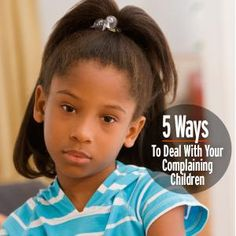 5 Ways to Deal with Your Complaining Children: there are ways to teach negativity to a minimum. #complaining #children