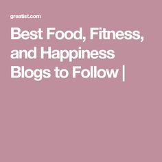 Best Food, Fitness, and Happiness Blogs to Follow |