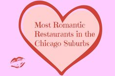 Most romantic restaurants in the Chicago suburbs - top ten ideas in and around the north and northwest suburbs for a romantic dinner for Valentine's Day or any special occasion.