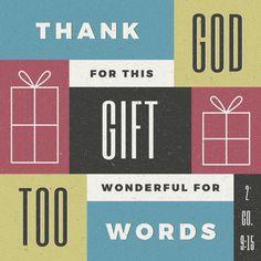 """""""Thanks be unto God for his unspeakable gift."""" 2 Corinthians 9:15 KJV http://bible.com/1/2co.9.15.kjv"""