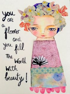 Uplifting Words and Art: Day 148 -you are a flower!