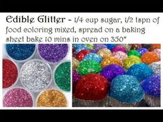 Edible Glitter: 1/4 cup sugar; 1/2 teaspoon food coloring mixed - spread on a baking sheet bake for 10mins in oven on 170 degrees
