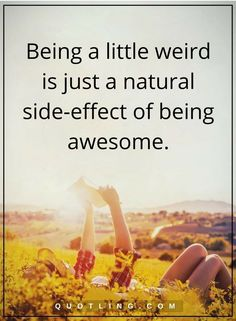 be yourself quotes Being a little weird is just a natural side-effect of being awesome. Be Yourself Quotes, Finding Yourself, Words Of Comfort, Side Effects, Deep Thoughts, Live Life, To My Daughter, Awakening, Love Quotes