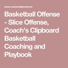 Basketball Offense - Slice Offense, Coach's Clipboard Basketball Coaching and Playbook