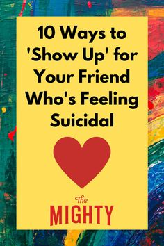 How to 'Show Up' for Your Friend Who's Feeling Suicidal   The Mighty #mentalhealth