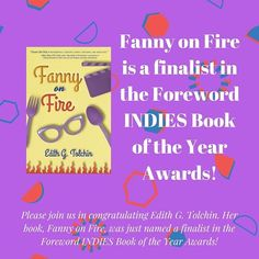 We're pleased to announce that Fanny on Fire is a #finalist in the #Foreword INDIES #Book of the Year #Awards! Please join us in congratulating Edith G. Tolchin on her finalist status and wish her luck as the judging progresses!