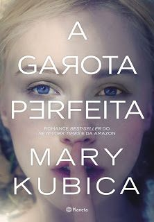 SEMPRE ROMÂNTICA!!: A Garota Perfeita - Mary Kubica