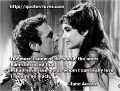 The more I know of the world, the more I am convinced that I shall never see a man whom I can really love. I require so much! #Love #Requirements #picturequotes View more #quotes on http://quotes-lover.com