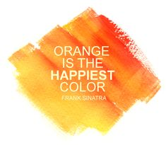 Orange is the happiest color - Frank Sinatra. Gespot door www. Pantone Orange, Pantone Color, Orange You Glad, Orange Is The New, What's My Favorite Color, My Favorite Things, Favorite Quotes, Orange Quotes, Little Presents