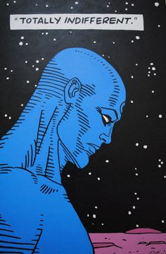 We have a lot in common (Dr. Manhattan).