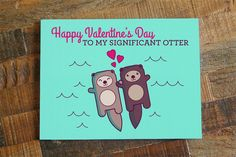 FREE SHIPPING ON US ORDERS! Happy Valentines Day to my Significant Otter! - Card Size is 4.25 x 5.5 inches - Blank inside for your personal message - Printed on premium recycled stocks and comes with